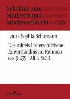 Das mittels List erschlichene Einverständnis im Rahmen des § 239 I Alt. 2 StGB - Schumann, Laura