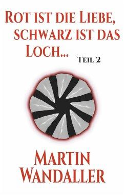 Rot ist die Liebe, schwarz ist das Loch ... - Wandaller, Martin