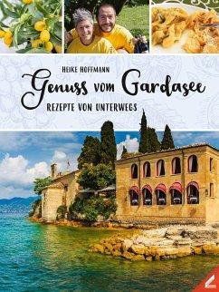 Genuss vom Gardasee - Hoffmann, Heike