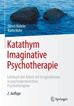 Katathym Imaginative Psychotherapie - Bahrke, Ulrich; Nohr, Karin