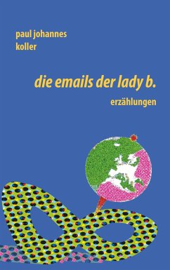 Die Emails der Lady B. - Koller, Paul Johannes