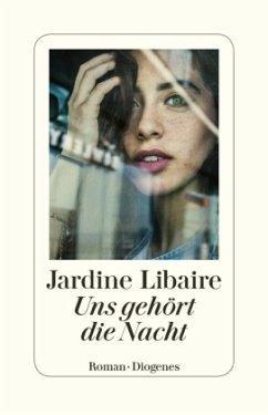 Uns gehört die Nacht - Libaire, Jardine