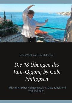 Die 18 Übungen des Taiji-Qigong by Gabi Philippsen - Philippsen, Gabi; Wahle, Stefan