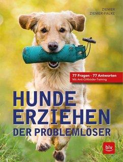 Hunde erziehen. Der Problemlöser - Ziemer, Jörg; Ziemer-Falke, Kristina