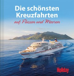 HOLIDAY Reisebuch: Die schönsten Kreuzfahrten auf Flüssen und Meeren - Imhof, Brigitte von