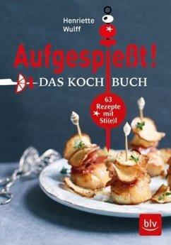 Aufgespießt! Das Kochbuch - Wulff, Henriette