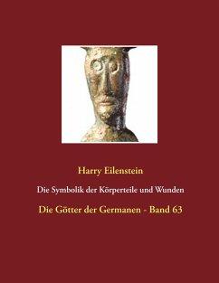 Die Symbolik der Körperteile und Wunden - Eilenstein, Harry
