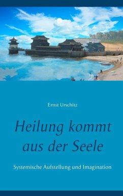 Heilung kommt aus der Seele - Urschitz, Ernst