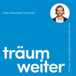 Träum weiter - Hackmair, Peter Alexander