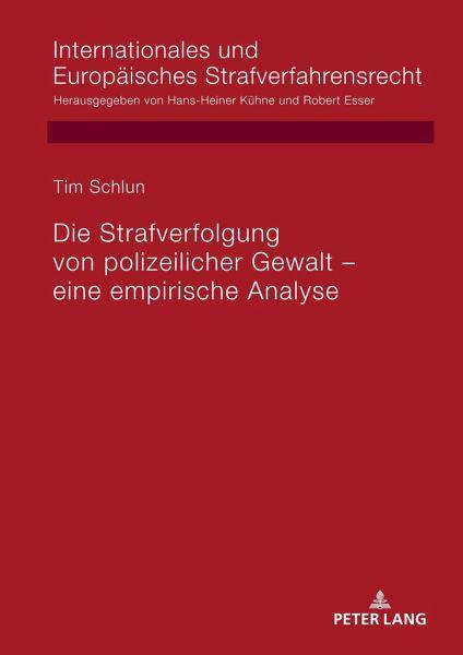 Die Strafverfolgung von polizeilicher Gewalt - eine empirische Analyse - Schlun, Tim