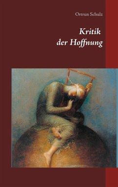 Kritik der Hoffnung - Schulz, Ortrun