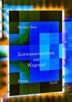 Zeitwasserzeichen am Wegrand - Zeis, Walter