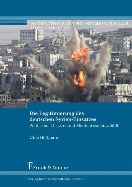 Die Legitimierung des deutschen Syrien-Einsatzes - Hoffmann, Gina