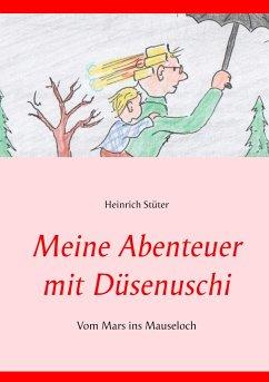 Meine Abenteuer mit Düsenuschi - Stüter, Heinrich