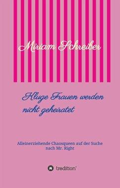 Kluge Frauen werden nicht geheiratet - Schreiber, Miriam