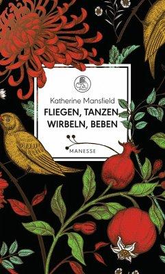 Fliegen, tanzen, wirbeln, beben (eBook, ePUB) - Mansfield, Katherine