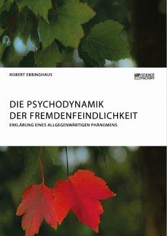 Die Psychodynamik der Fremdenfeindlichkeit. Erk...