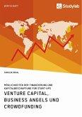 Venture Capital, Business Angels und Crowdfunding. Möglichkeiten der Finanzierung und Kapitalbeschaffung für Start-ups (eBook, ePUB)