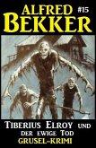Alfred Bekker Grusel-Krimi #15: Tiberius Elroy und der ewige Tod (eBook, ePUB)