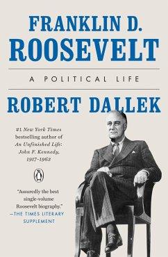 Franklin D. Roosevelt: A Political Life - Dallek, Robert