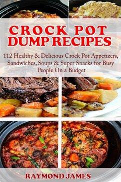 Crock Pot Dump Recipes: 112 Healthy & Delicious...