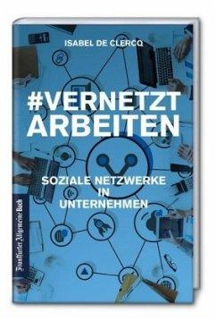 VernetztArbeiten: Soziale Netzwerke in Unternehmen - De Clercq, Isabel
