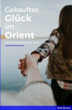 Gekauftes Glück im Orient - Broucq, Ruth