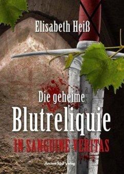 Die geheime Blutreliquie - Heiß, Elisabeth