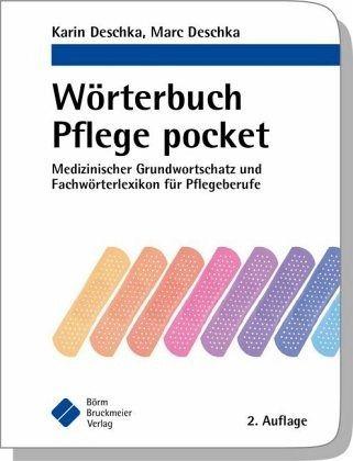Wörterbuch Pflege pocket : Medizinischer Grundwortschatz und Fachwörterlexikon für Pflegeberufe - Deschka, Karin; Deschka, Marc