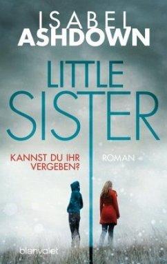 Little Sister - Kannst du ihr vergeben? - Ashdown, Isabel