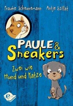 Zwei wie Hund und Katze / Paule & Sneakers Bd.1 - Scheunemann, Frauke; Szillat, Antje