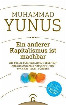 Ein anderer Kapitalismus ist machbar - Yunus, Muhammad
