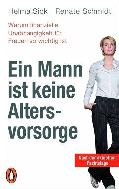 Ein Mann ist keine Altersvorsorge - Warum finanzielle Unabhängigkeit für Frauen so wichtig ist - Sick, Helma;Schmidt, Renate