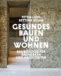 Gesundes Bauen und Wohnen - Baubiologie für Bauherren und Architekten - Liedl, Petra; Rühm, Bettina