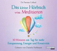 Das kleine Hörbuch vom Meditieren, 1 Audio-CD - Collard, Patrizia