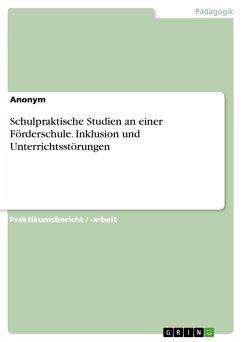 Schulpraktische Studien an einer Förderschule. Inklusion und Unterrichtsstörungen - Anonym