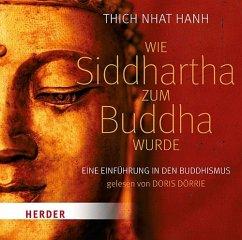 Wie Siddhartha zum Buddha wurde, 2 Audio-CDs - Thich Nhat Hanh