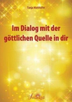 Im Dialog mit der göttlichen Quelle in dir - Matthöfer, Tanja