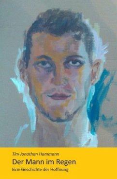 Der Mann im Regen - Hammann, Tim Jonathan