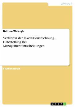 Verfahren der Investitionsrechnung. Hilfestellung bei Managemententscheidungen - Walczyk, Bettina