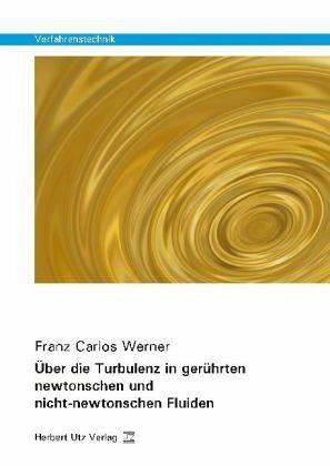 Über die Turbulenz in gerührten newtonschen und nicht-newtonschen Fluiden - Werner, Franz Carlos