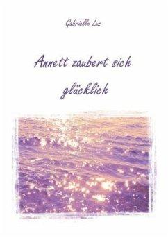 Annett zaubert sich glücklich - Luz, Gabrielle