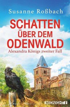 Schatten über dem Odenwald / Alexandra König Bd.2 - Roßbach, Susanne