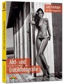 Akt- und Erotikfotografie - 100 Fototipps für perfekte Foto Aufnahmen mit vielen Tipps
