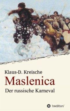 Maslenica - Der russische Karneval - Kreische, Klaus-D.