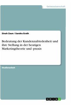 Bedeutung der Kundenzufriedenheit und ihre Stellung in der heutigen Marketingtheorie und -praxis - Zaun, Sinah; Erath, Sandra