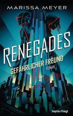 Gefährlicher Freund / Renegades Bd.1 - Meyer, Marissa