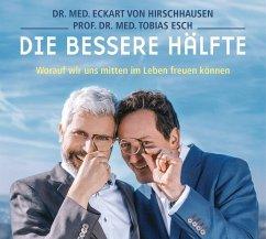 Die bessere Hälfte, 1 Audio-CD - Hirschhausen, Eckart von; Esch, Tobias
