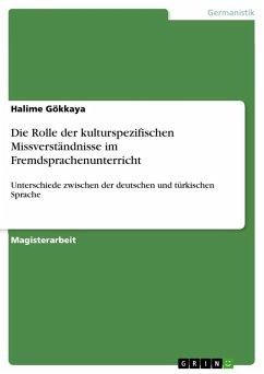 Die Rolle der kulturspezifischen Missverständnisse im Fremdsprachenunterricht - Gökkaya, Halime