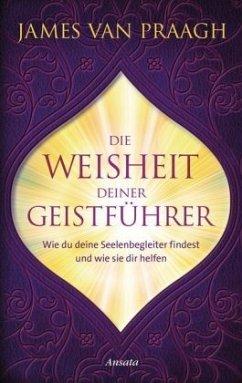 Die Weisheit deiner Geistführer - Van Praagh, James